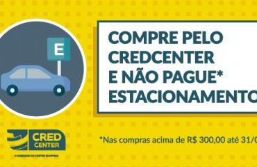Estacionamento gratuito* | Center Shopping oferece mais uma vantagem aos clientes do CredCenter